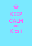 KEEP CALM AND Kicsii  - Personalised Poster large