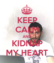 KEEP CALM AND KIDNAP MY HEART - Personalised Poster large