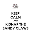 KEEP CALM AND KIDNAP THE SANDY CLAWS - Personalised Poster large