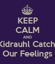 KEEP CALM AND Kidrauhl Catch  Our Feelings - Personalised Poster large