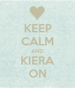 KEEP CALM AND KIERA ON - Personalised Poster large