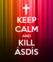 KEEP CALM AND KILL ÁSDÍS - Personalised Poster large