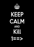 KEEP CALM AND Kill 1==> - Personalised Poster large