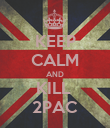 KEEP CALM AND KILL  2PAC - Personalised Poster large