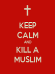 KEEP CALM AND KILL A MUSLIM - Personalised Poster large