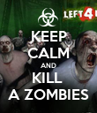 KEEP CALM AND KILL  A ZOMBIES - Personalised Poster large
