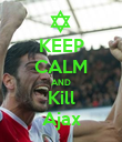 KEEP CALM AND Kill Ajax - Personalised Poster large