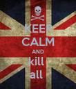 KEEP CALM AND kill  all  - Personalised Poster large