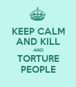KEEP CALM AND KILL AND TORTURE PEOPLE - Personalised Poster large