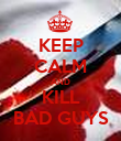 KEEP CALM AND KILL BAD GUYS - Personalised Poster large