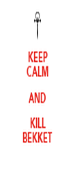 KEEP CALM AND KILL BEKKET - Personalised Poster large