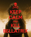 KEEP CALM AND KILL BELLATRIX - Personalised Poster large