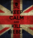 KEEP CALM AND KILL BIEBER - Personalised Poster large