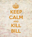 KEEP CALM AND KILL BILL - Personalised Poster large