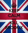 KEEP CALM AND KILL BRODUX - Personalised Poster large