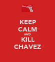 KEEP CALM AND KILL CHAVEZ - Personalised Poster large