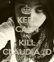 KEEP CALM AND KILL CLAUDIA :'D - Personalised Poster large