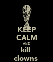 KEEP CALM AND kill  clowns  - Personalised Poster large