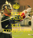 KEEP CALM AND KILL COMMUNIST - Personalised Poster large