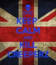 KEEP  CALM AND KILL CREEPERZ - Personalised Poster large