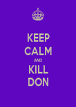 KEEP CALM AND KILL DON - Personalised Poster large