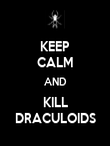 KEEP CALM AND KILL DRACULOIDS - Personalised Poster small