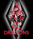 KEEP CALM AND KILL DRAGONS - Personalised Poster large