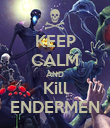 KEEP CALM AND Kill ENDERMEN - Personalised Poster large