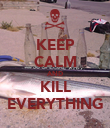 KEEP CALM AND KILL EVERYTHING - Personalised Poster large