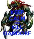 KEEP CALM AND KILL GANDORF - Personalised Poster large