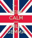 KEEP CALM AND KILL GEMMA - Personalised Poster large