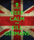 KEEP CALM and KILL GERMANS - Personalised Poster large