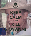KEEP CALM AND KILL GIOVANNI  - Personalised Poster large