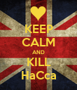 KEEP CALM AND KILL HaCca - Personalised Poster large