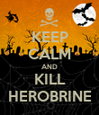 KEEP CALM AND KILL HEROBRINE - Personalised Poster large