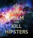KEEP CALM AND KILL HIPSTERS - Personalised Poster large