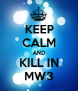 KEEP CALM AND KILL IN MW3 - Personalised Poster small