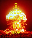 KEEP CALM AND kill jake  - Personalised Poster large