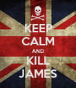 KEEP CALM AND KILL JAMES - Personalised Poster large
