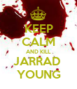 KEEP CALM AND KILL JARRAD  YOUNG - Personalised Poster large