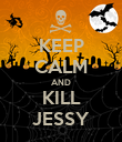 KEEP CALM AND KILL JESSY - Personalised Poster large