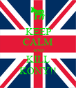 KEEP CALM AND KILL KONY!! - Personalised Poster large