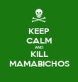 KEEP CALM AND KILL MAMABICHOS - Personalised Poster large