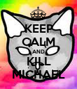 KEEP CALM AND KILL MICHAEL - Personalised Poster large