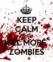 KEEP CALM AND KILL MORE  ZOMBIES - Personalised Poster large