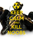 KEEP CALM AND KILL NOOBS - Personalised Poster large