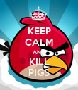 KEEP CALM AND KILL PIGS - Personalised Poster large
