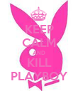 KEEP CALM AND KILL PLAYBOY - Personalised Poster large