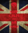 KEEP CALM AND kill police - Personalised Poster large