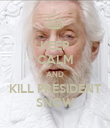 KEEP CALM AND KILL PRESIDENT SNOW - Personalised Poster large